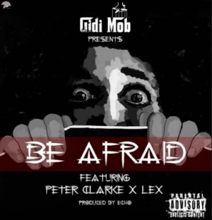 Gidimob - Be Afraid ft. Peter Clarke & Lex